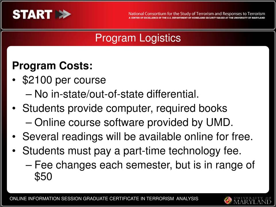 Students provide computer, required books Online course software provided by