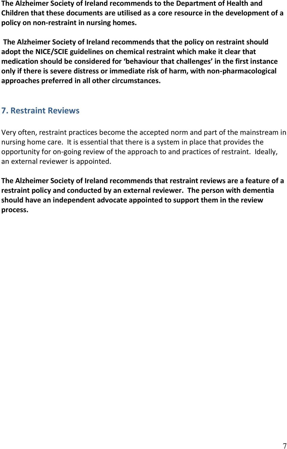 The Alzheimer Society of Ireland recommends that the policy on restraint should adopt the NICE/SCIE guidelines on chemical restraint which make it clear that medication should be considered for