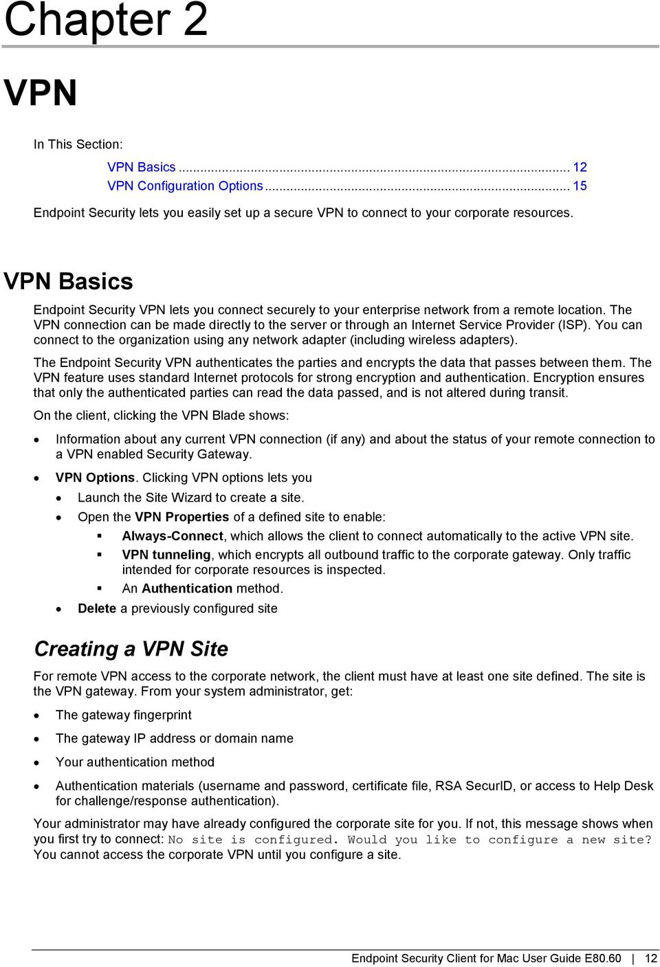 The VPN connection can be made directly to the server or through an Internet Service Provider (ISP). You can connect to the organization using any network adapter (including wireless adapters).
