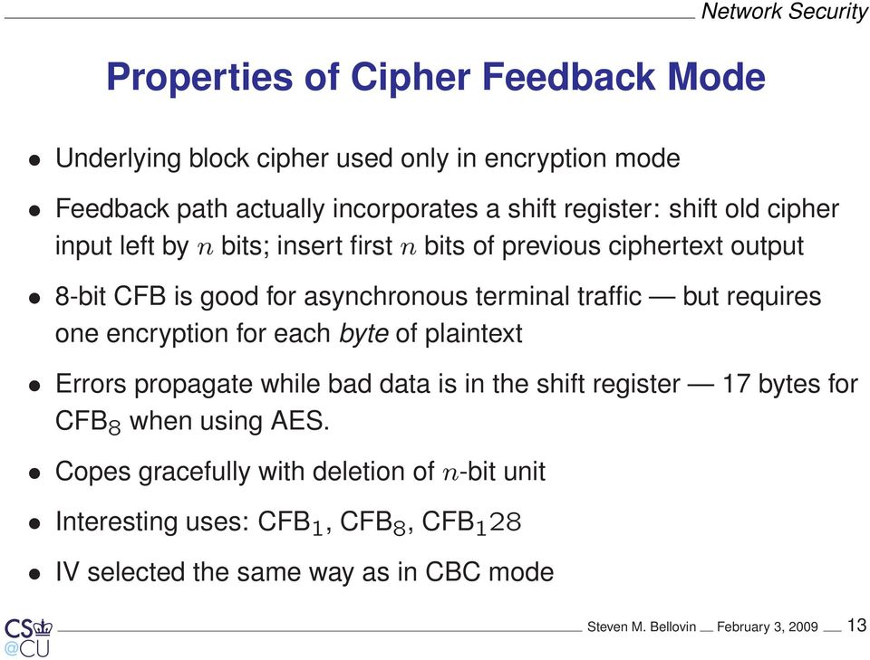 but requires one encryption for each byte of plaintext Errors propagate while bad data is in the shift register 17 bytes for CFB 8 when using AES.