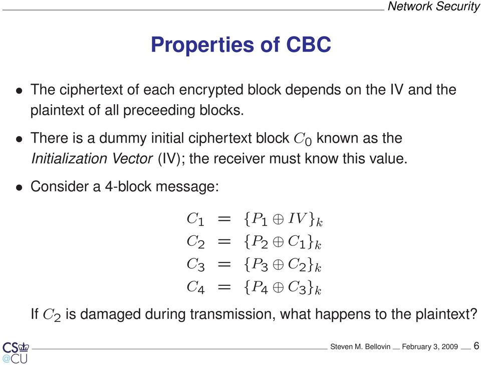 There is a dummy initial ciphertext block C 0 known as the Initialization Vector (IV); the receiver must know
