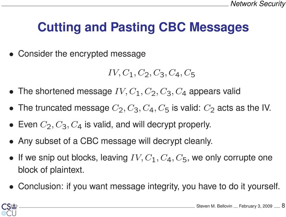 Even C 2, C 3, C 4 is valid, and will decrypt properly. Any subset of a CBC message will decrypt cleanly.