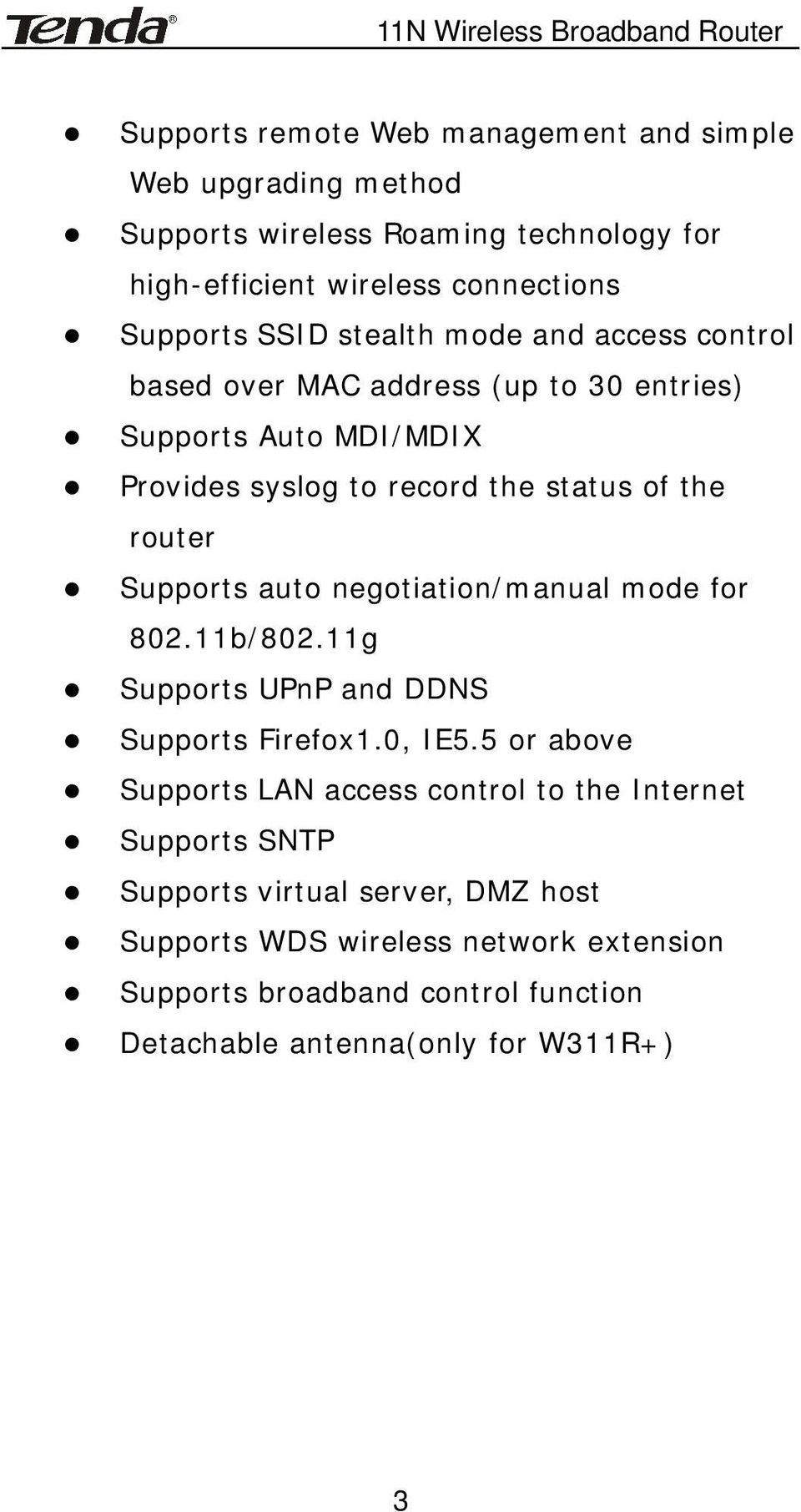 Supports auto negotiation/manual mode for 802.11b/802.11g Supports UPnP and DDNS Supports Firefox1.0, IE5.