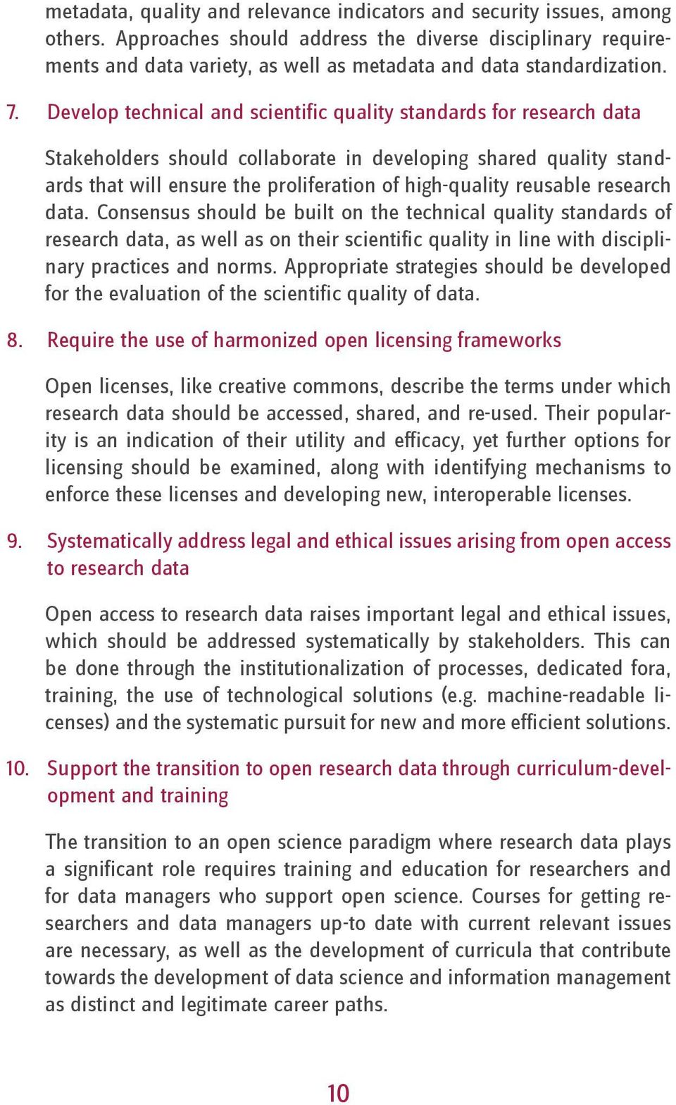 Develop technical and scientific quality standards for research data Stakeholders should collaborate in developing shared quality standards that will ensure the proliferation of high-quality reusable