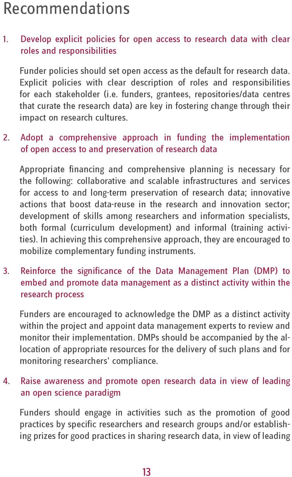 2. Adopt a comprehensive approach in funding the implementation of open access to and preservation of research data Appropriate financing and comprehensive planning is necessary for the following: