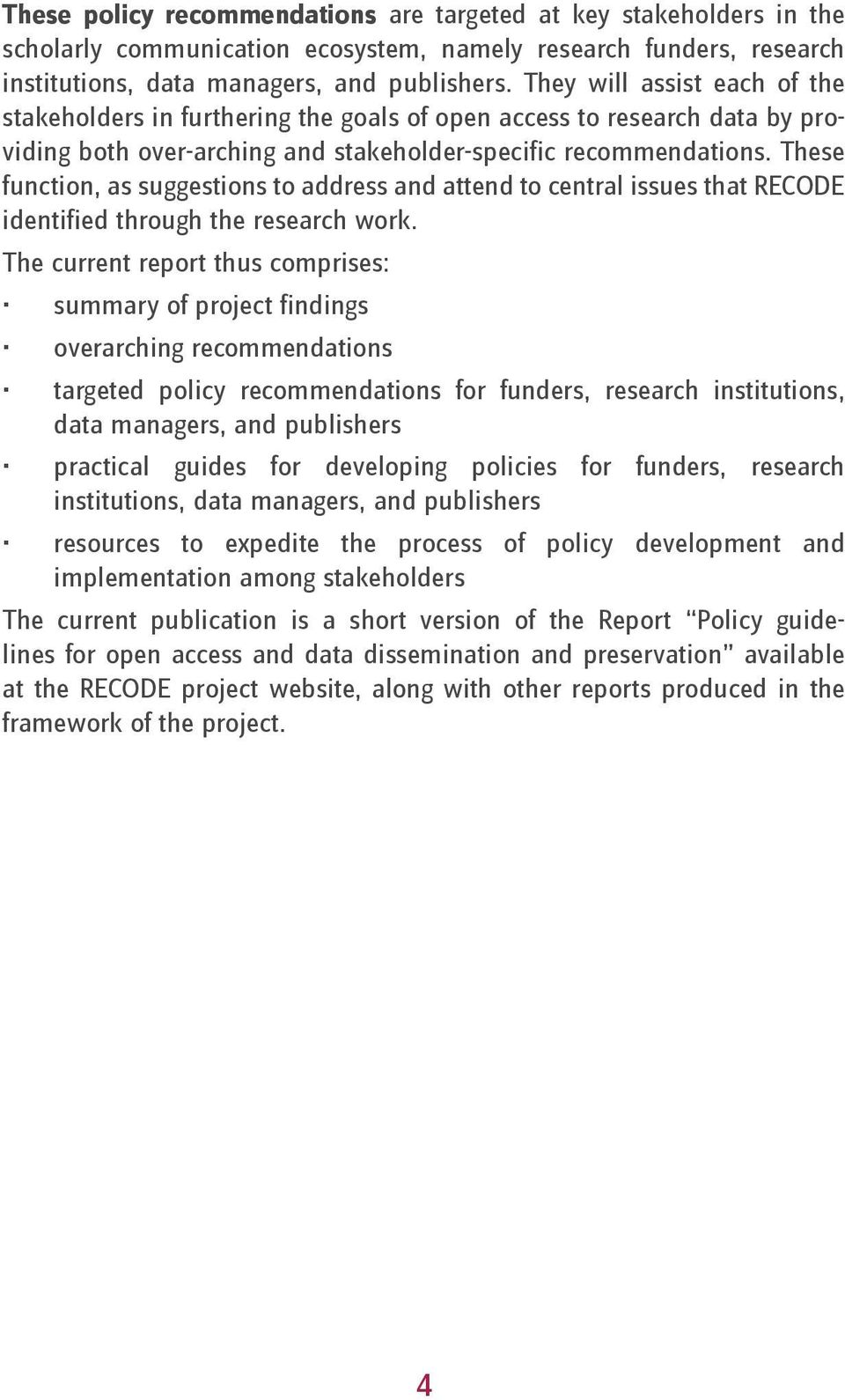 These function, as suggestions to address and attend to central issues that RECODE identified through the research work.