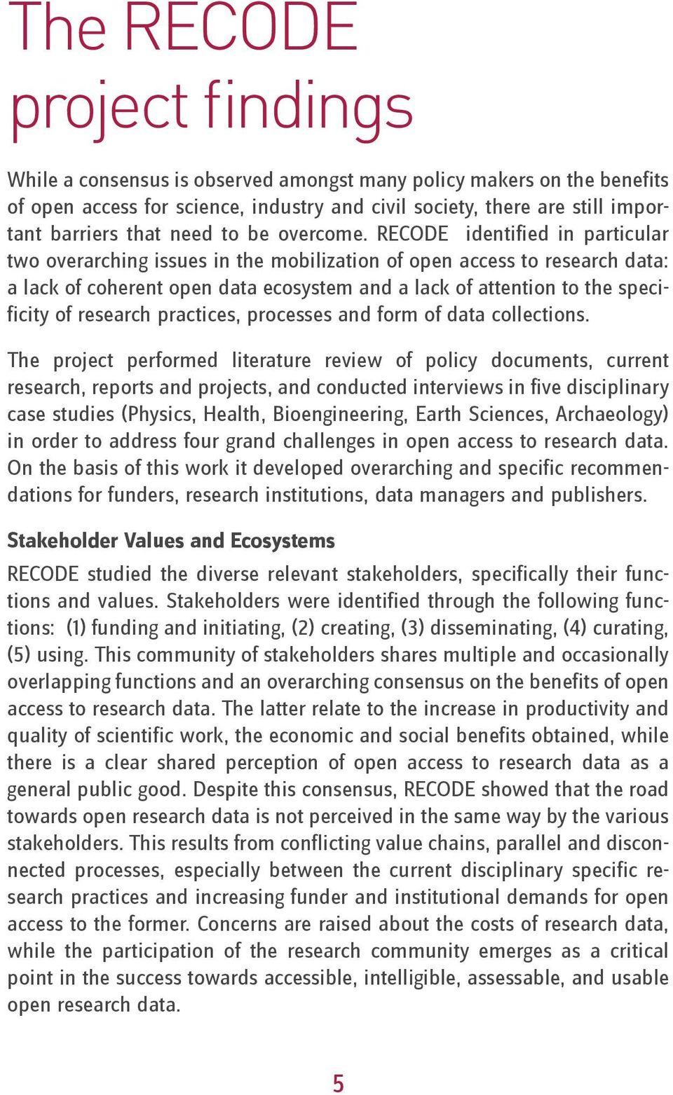 RECODE identified in particular two overarching issues in the mobilization of open access to research data: a lack of coherent open data ecosystem and a lack of attention to the specificity of