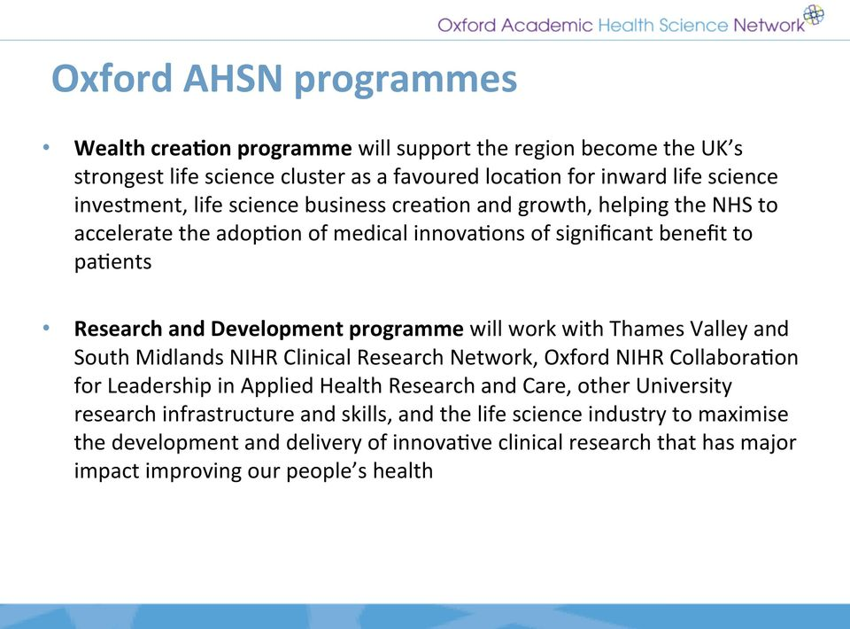 growth, helping the NHS to accelerate the adop:on of medical innova:ons of significant benefit to pa:ents Research and Development programme will work with Thames Valley and