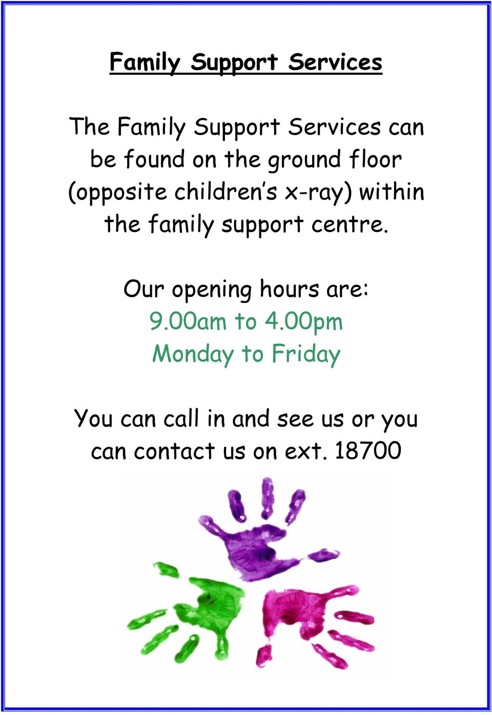support centre. Our opening hours are: 9.00am to 4.