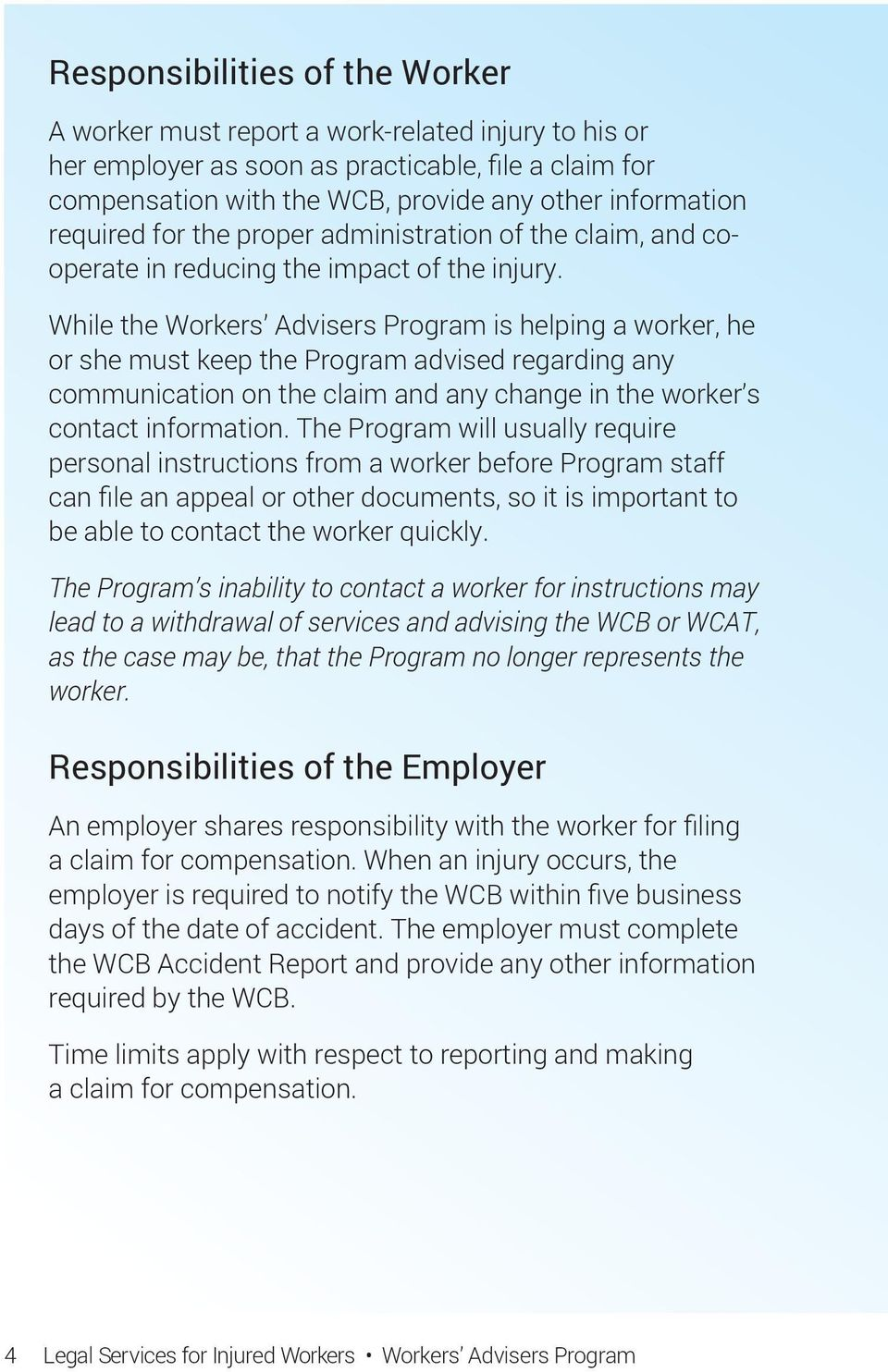 While the Workers Advisers Program is helping a worker, he or she must keep the Program advised regarding any communication on the claim and any change in the worker s contact information.
