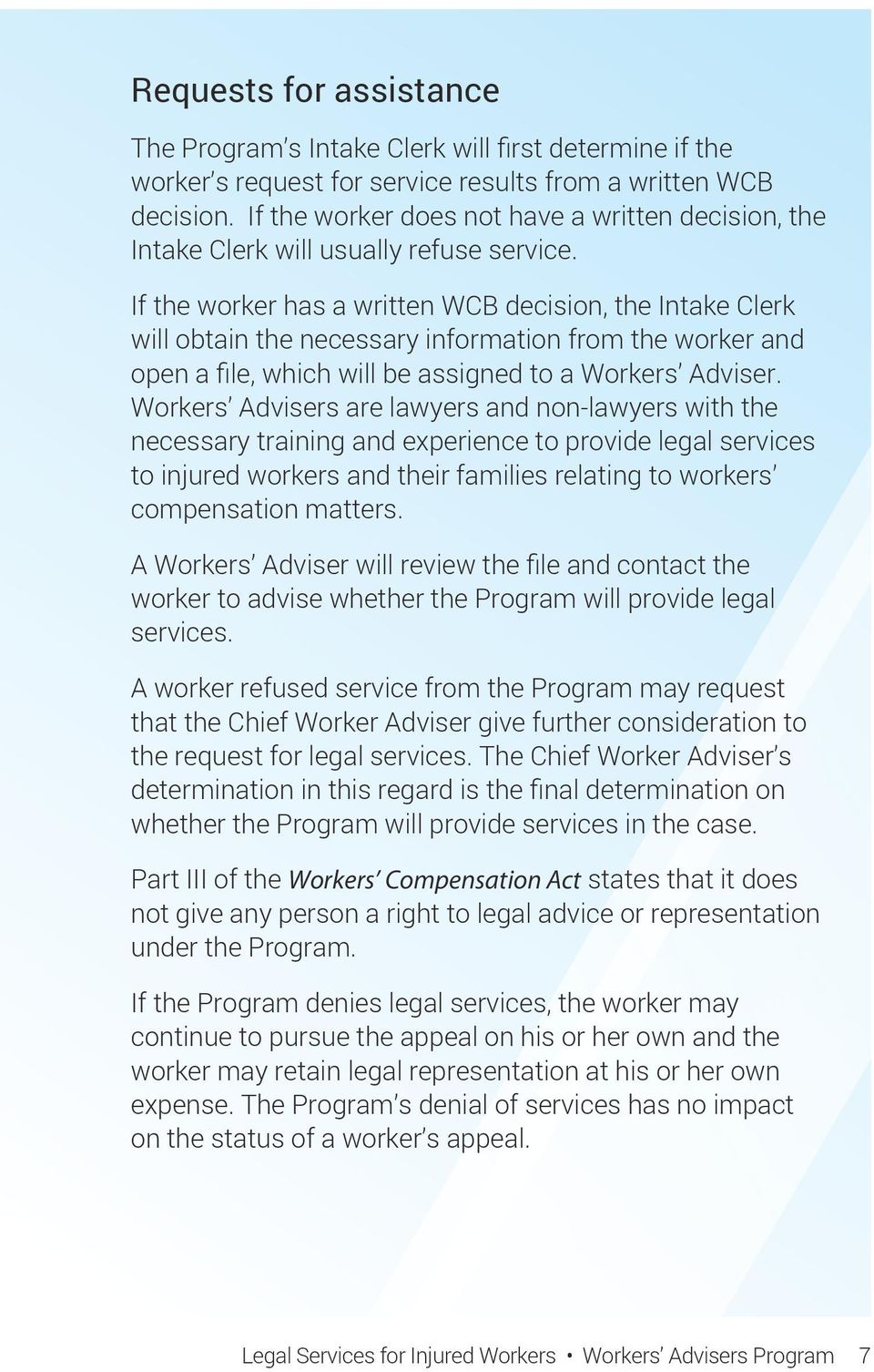 If the worker has a written WCB decision, the Intake Clerk will obtain the necessary information from the worker and open a file, which will be assigned to a Workers Adviser.