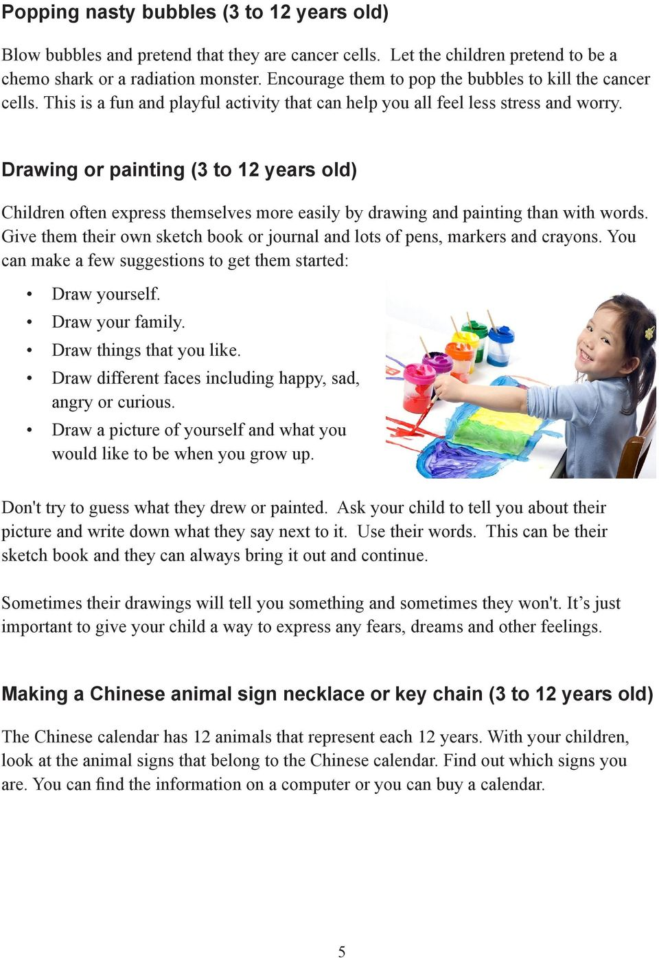 Drawing or painting (3 to 12 years old) Children often express themselves more easily by drawing and painting than with words.