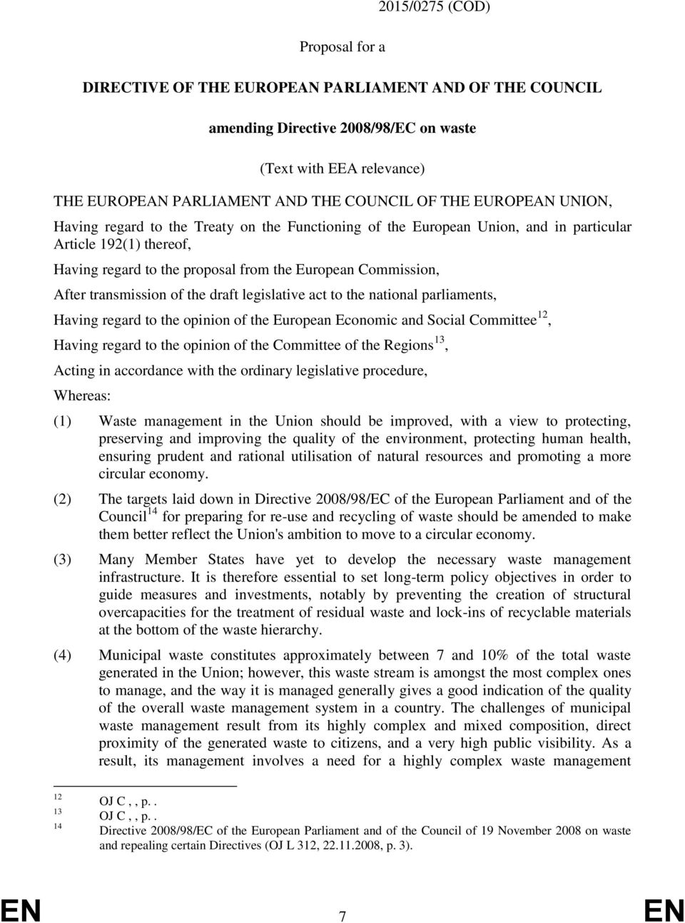 transmission of the draft legislative act to the national parliaments, Having regard to the opinion of the European Economic and Social Committee 12, Having regard to the opinion of the Committee of