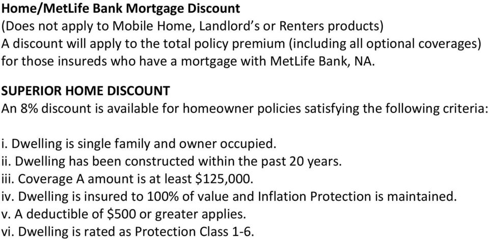SUPERIOR HOME DISCOUNT An 8% discount is available for homeowner policies satisfying the following criteria: i. Dwelling is single family and owner occupied. ii.