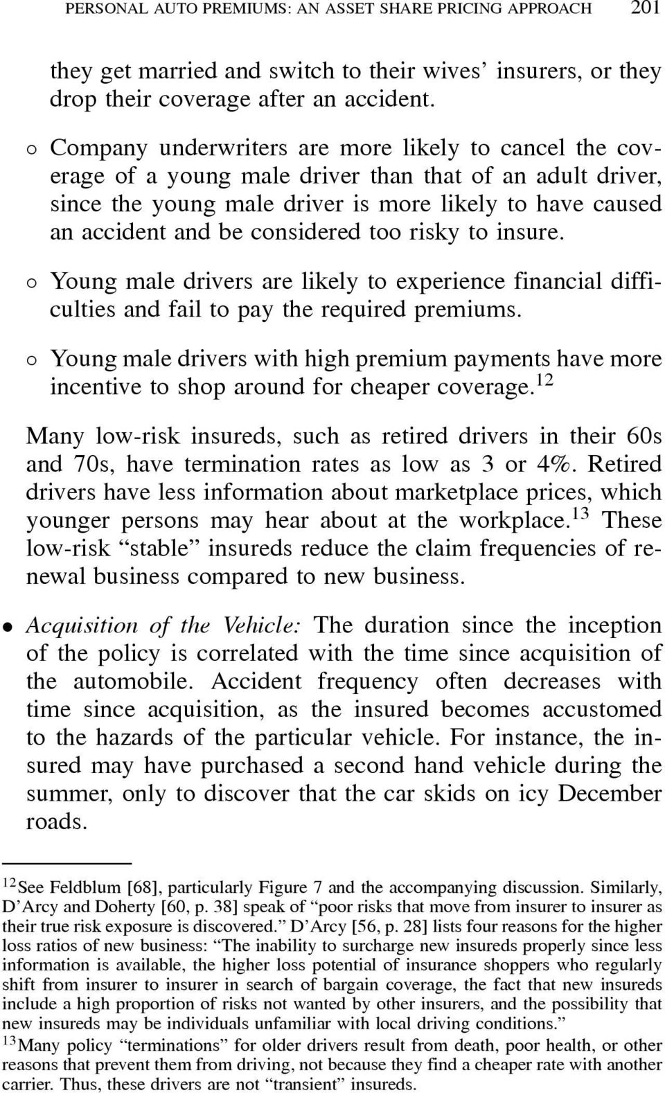 considered too risky to insure. ± Young male drivers are likely to experience financial difficulties and fail to pay the required premiums.