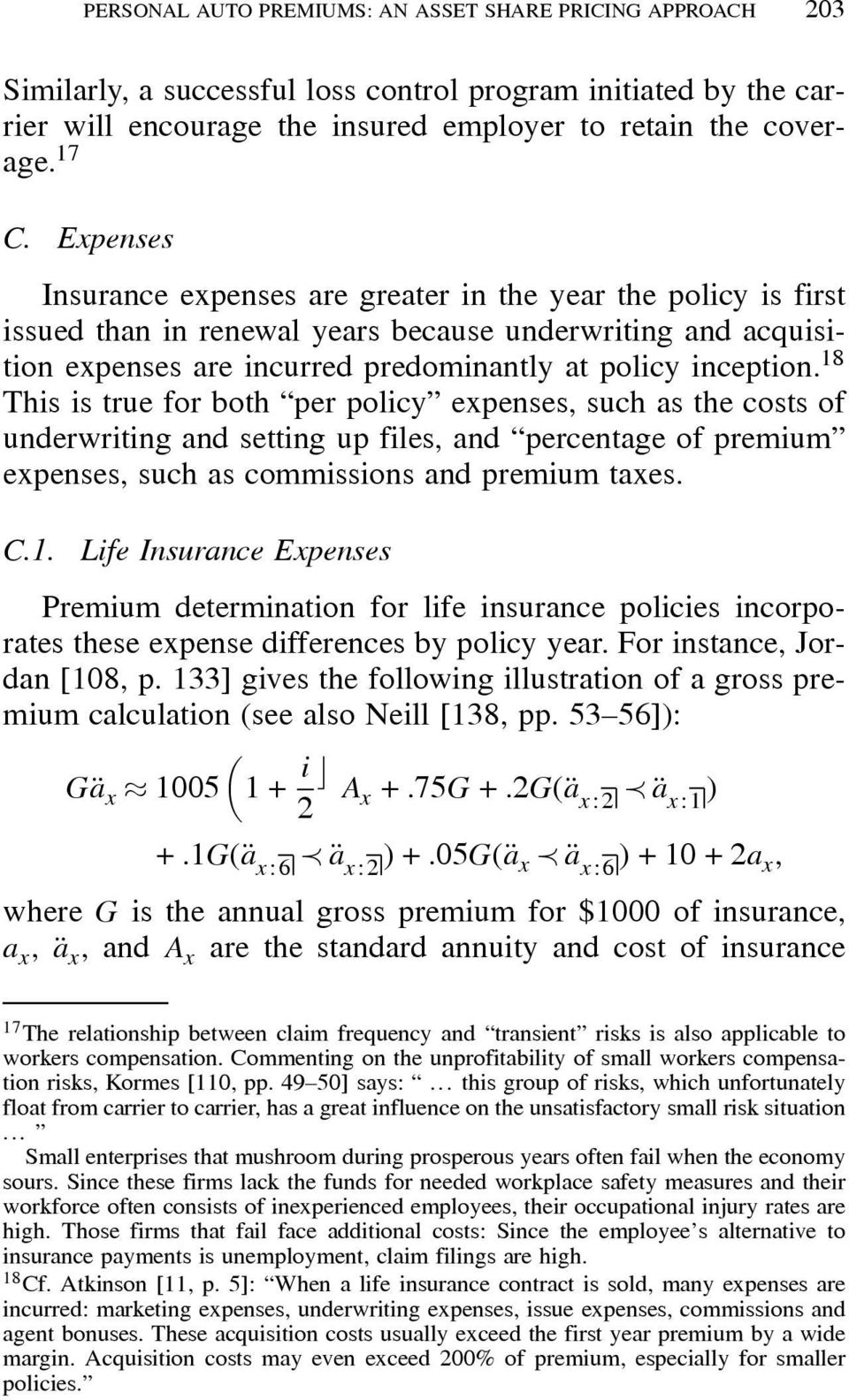 18 This is true for both per policy expenses, such as the costs of underwriting and setting up files, and percentage of premium expenses, such as commissions and premium taxes. C.1. Life Insurance Expenses Premium determination for life insurance policies incorporates these expense differences by policy year.