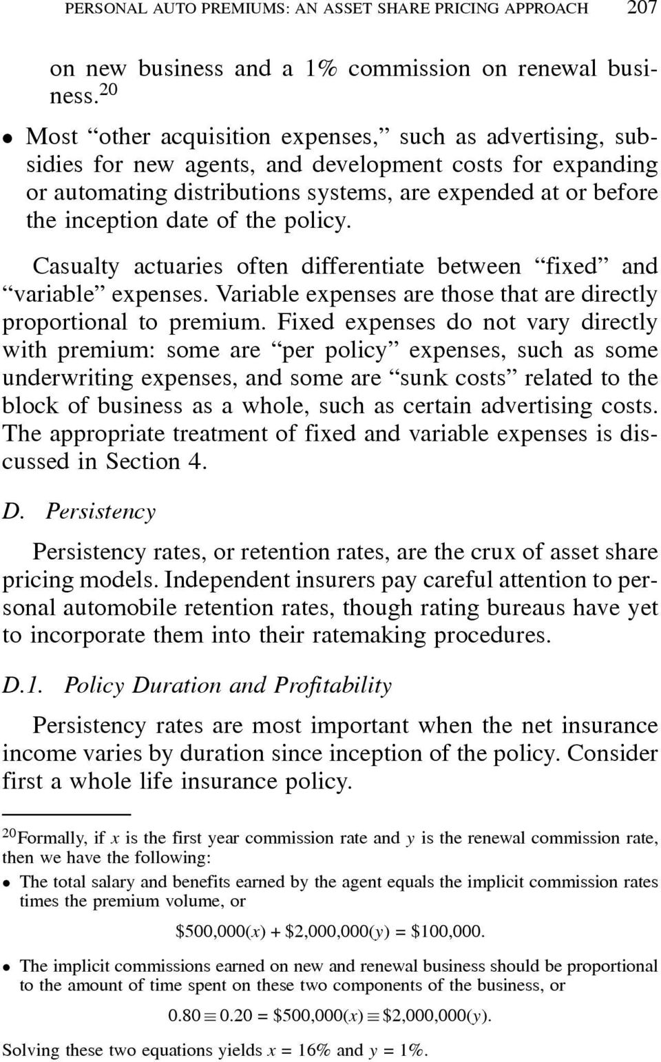date of the policy. Casualty actuaries often differentiate between fixed and variable expenses. Variable expenses are those that are directly proportional to premium.