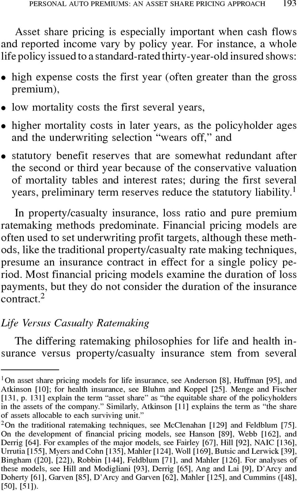 several years, ² higher mortality costs in later years, as the policyholder ages and the underwriting selection wears off, and ² statutory benefit reserves that are somewhat redundant after the