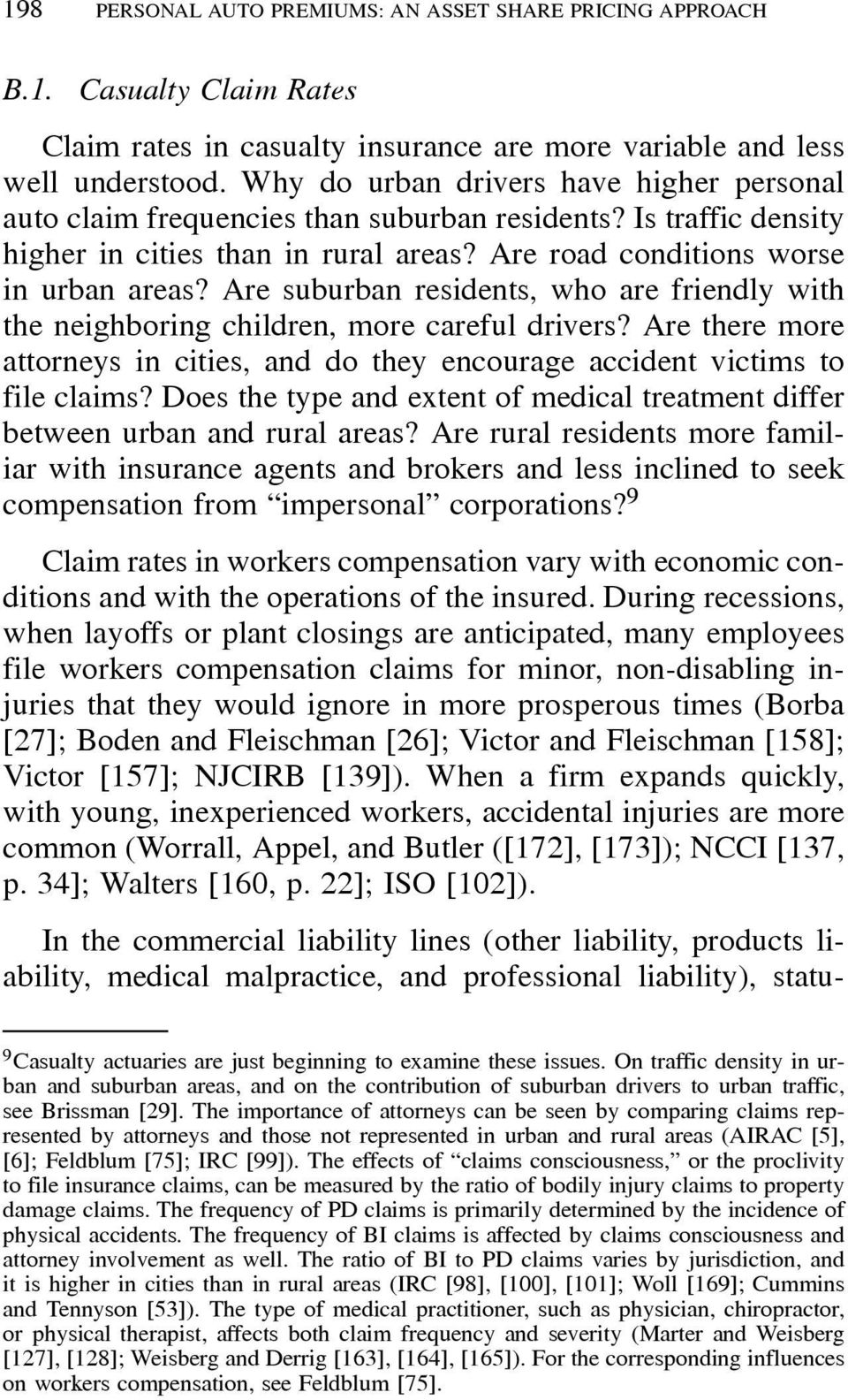 Are suburban residents, who are friendly with the neighboring children, more careful drivers? Are there more attorneys in cities, and do they encourage accident victims to file claims?