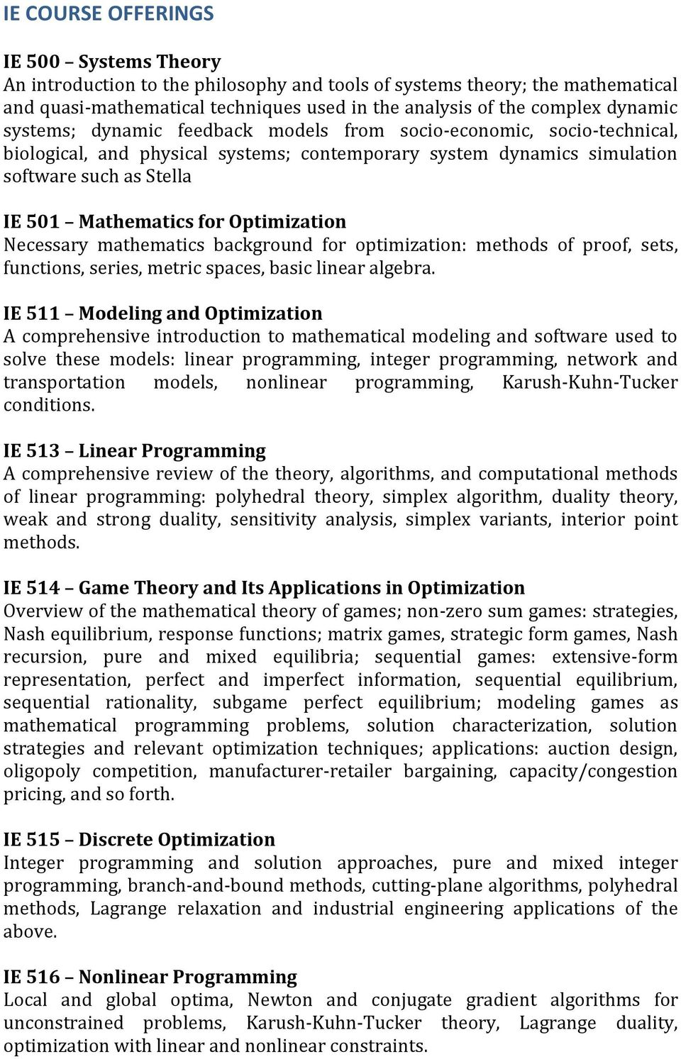 Optimization Necessary mathematics background for optimization: methods of proof, sets, functions, series, metric spaces, basic linear algebra.