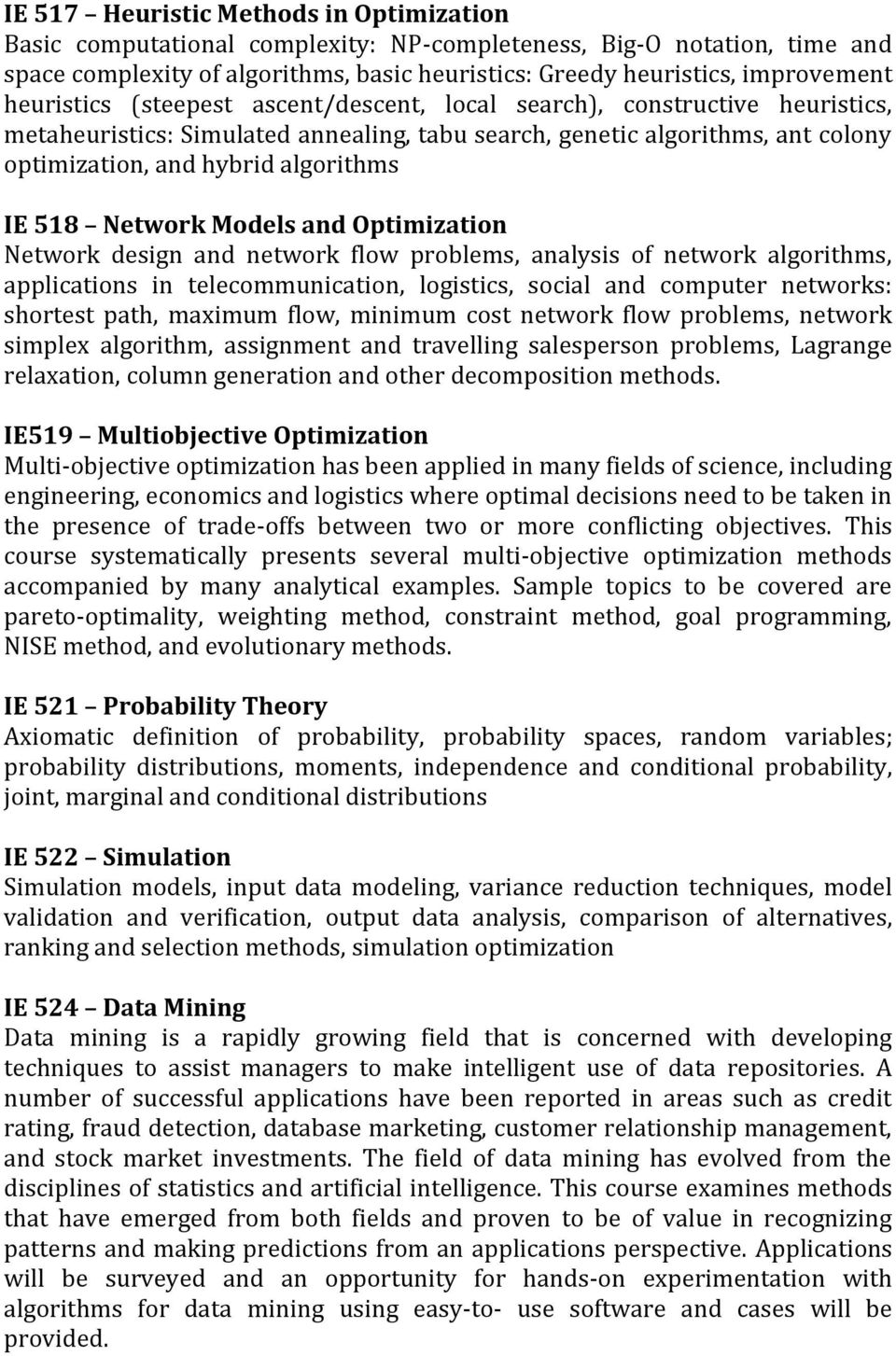 518 Network Models and Optimization Network design and network flow problems, analysis of network algorithms, applications in telecommunication, logistics, social and computer networks: shortest