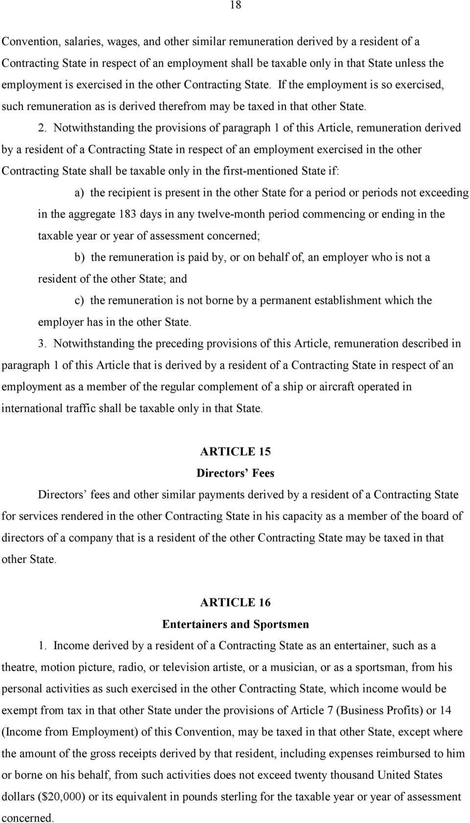 Notwithstanding the provisions of paragraph 1 of this Article, remuneration derived by a resident of a Contracting State in respect of an employment exercised in the other Contracting State shall be
