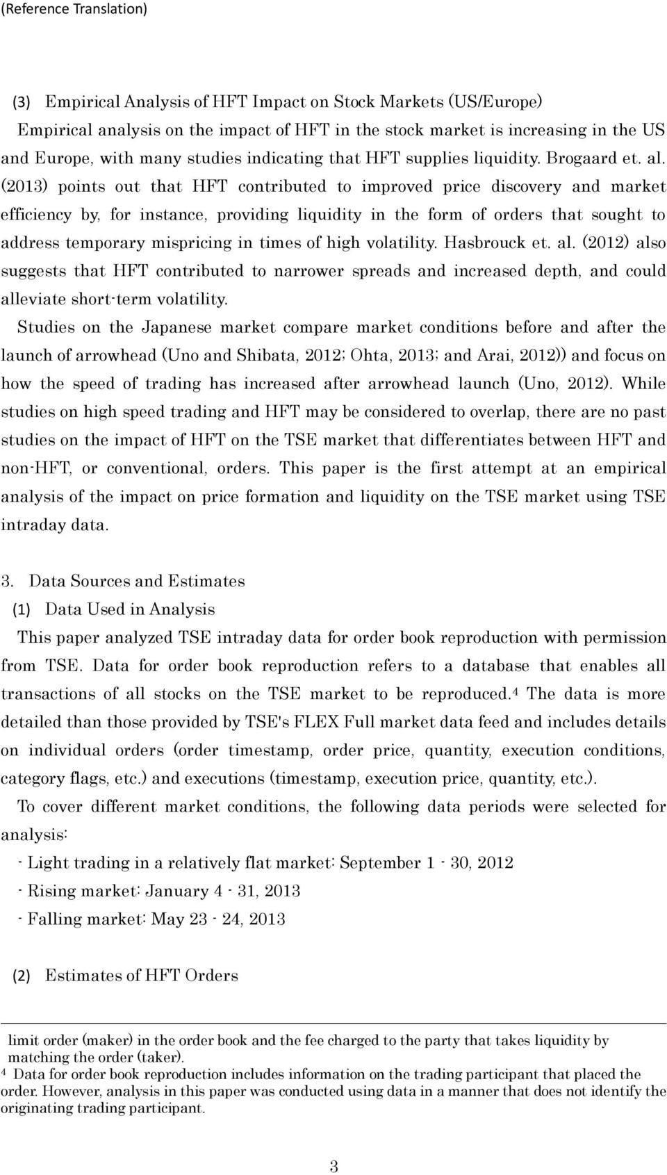 (2013) points out that HFT contributed to improved price discovery and market efficiency by, for instance, providing liquidity in the form of orders that sought to address temporary mispricing in