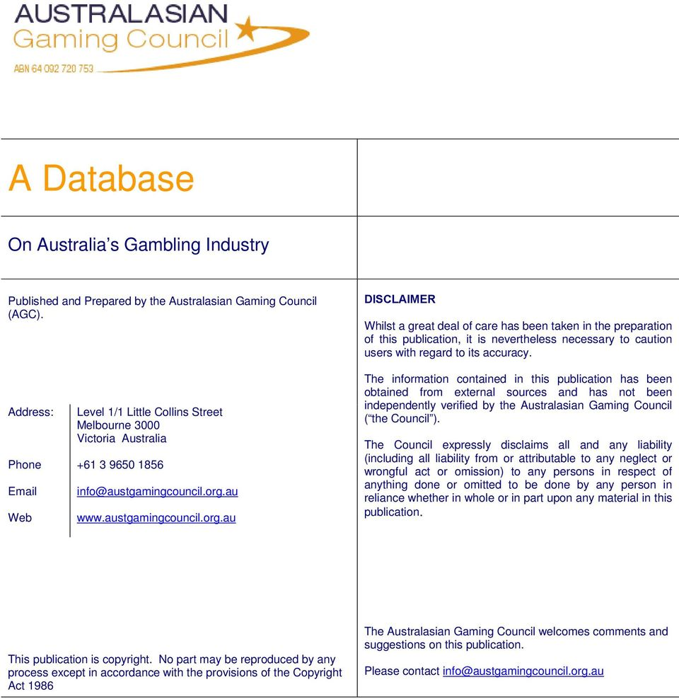 Address: Phone Email Web Level 1/1 Little Collins Street Melbourne 3000 Victoria Australia +61 3 9650 1856 info@austgamingcouncil.org.