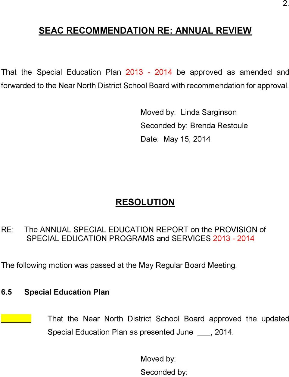 Moved by: Linda Sarginson Seconded by: Brenda Restoule Date: May 15, 2014 RESOLUTION RE: The ANNUAL SPECIAL EDUCATION REPORT on the PROVISION of SPECIAL