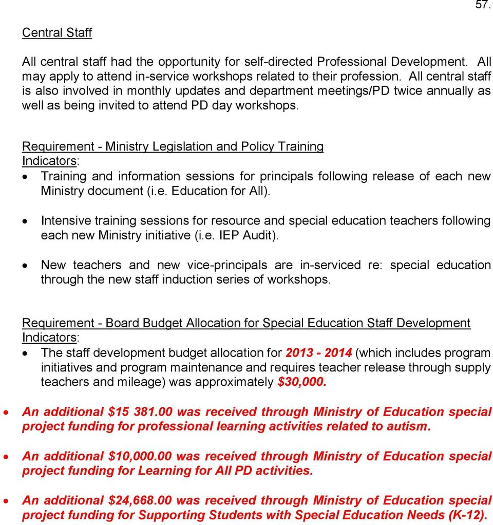 Requirement - Ministry Legislation and Policy Training Training and information sessions for principals following release of each new Ministry document (i.e. Education for All).