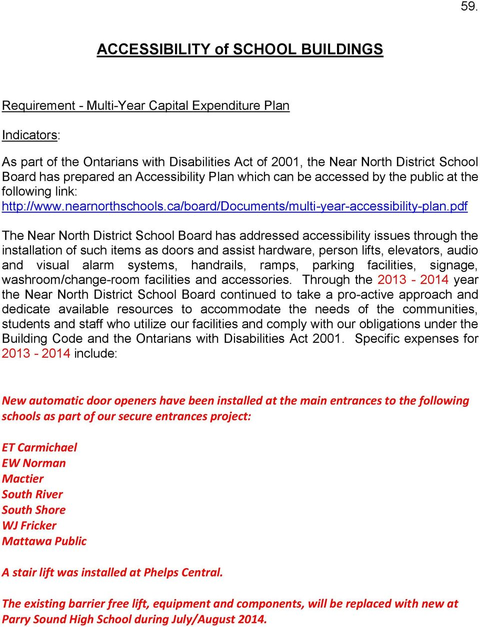 pdf The Near North District School Board has addressed accessibility issues through the installation of such items as doors and assist hardware, person lifts, elevators, audio and visual alarm