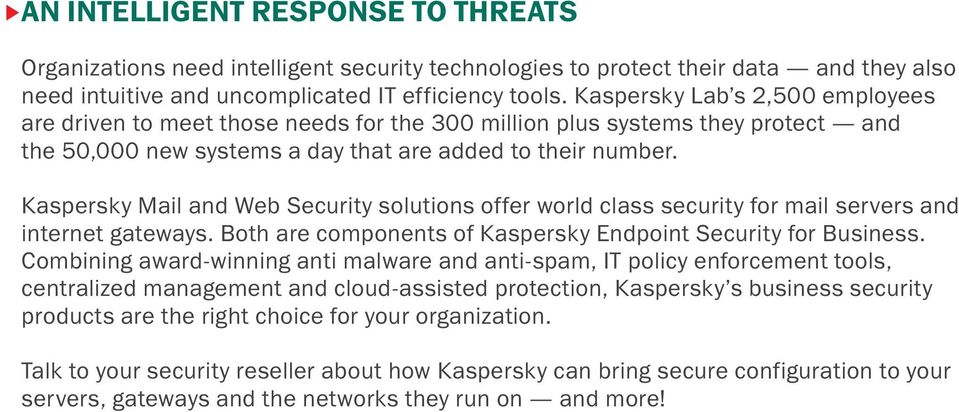 Kaspersky Mail and Web Security solutions offer world class security for mail servers and internet gateways. Both are components of Kaspersky Endpoint Security for Business.