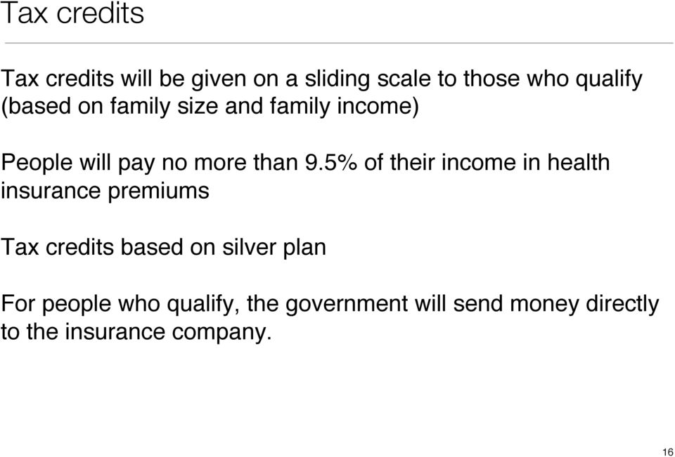 5% of their income in health insurance premiums Tax credits based on silver plan