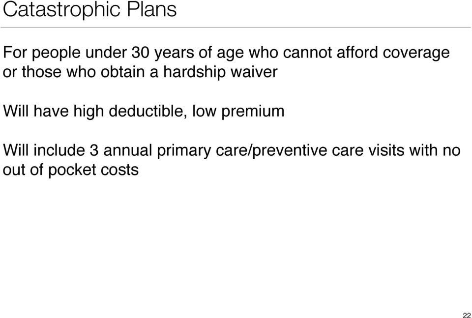 Will have high deductible, low premium Will include 3 annual