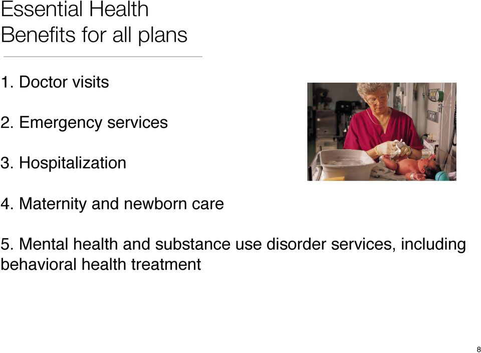 Hospitalization 4. Maternity and newborn care 5.