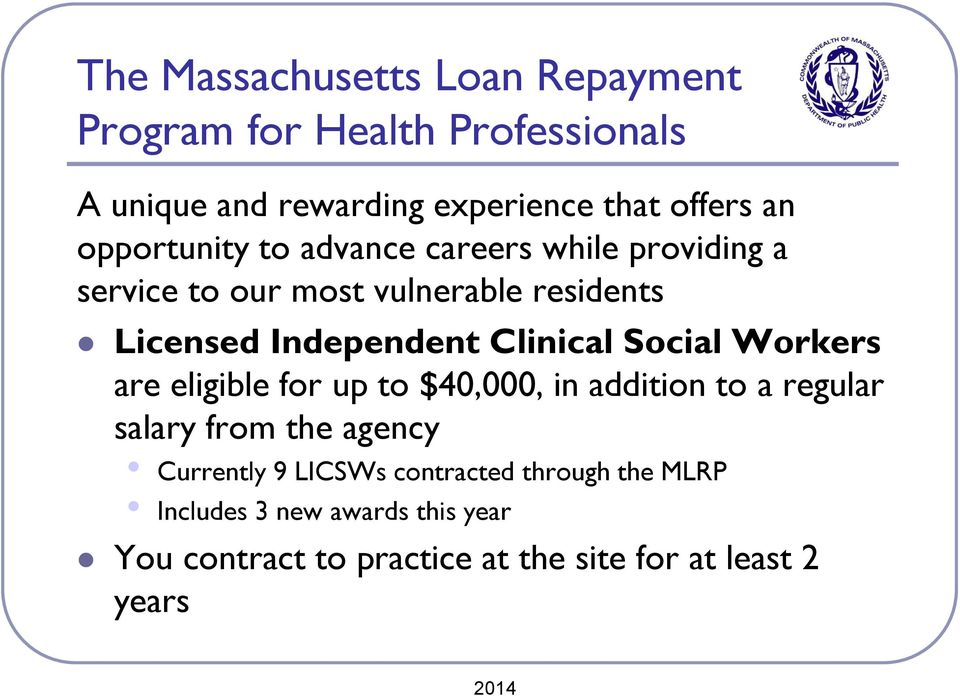 Clinical Social Workers are eligible for up to $40,000, in addition to a regular salary from the agency Currently 9