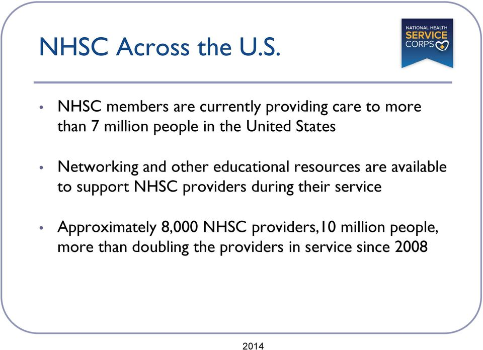 are available to support NHSC providers during their service Approximately 8,000
