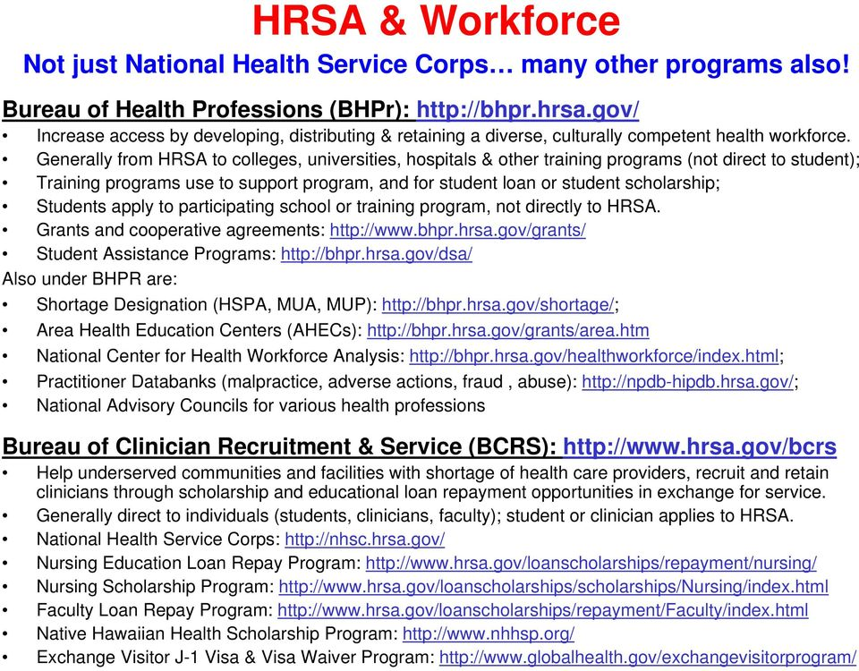 Generally from HRSA to colleges, universities, hospitals & other training programs (not direct to student); Training programs use to support program, and for student loan or student scholarship;
