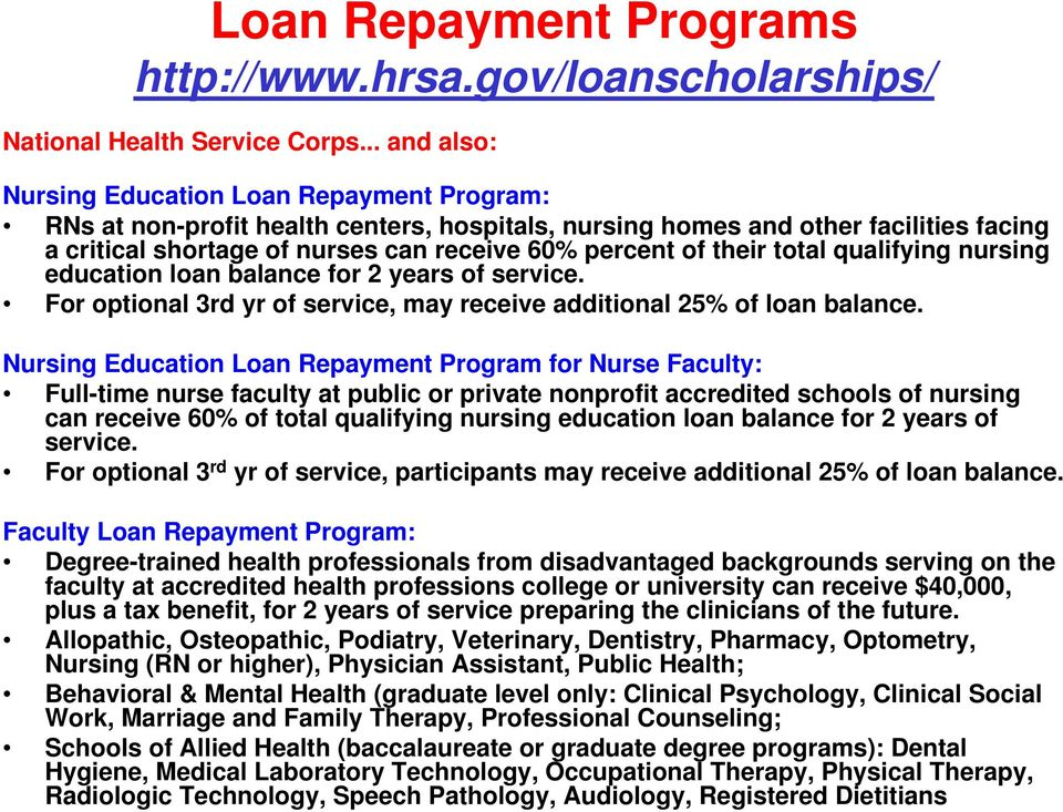 their total qualifying nursing education loan balance for 2 years of service. For optional 3rd yr of service, may receive additional 25% of loan balance.