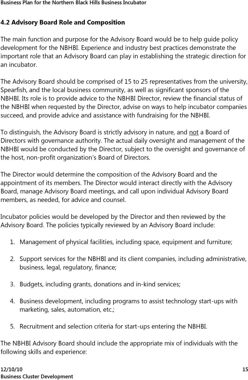 The Advisory Board should be comprised of 15 to 25 representatives from the university, Spearfish, and the local business community, as well as significant sponsors of the NBHBI.