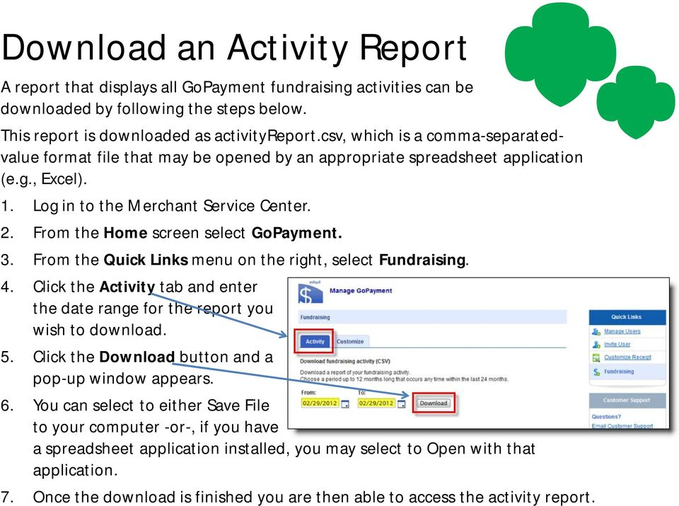 From the Home screen select GoPayment. 3. From the Quick Links menu on the right, select Fundraising. 4. Click the Activity tab and enter the date range for the report you wish to download. 5.