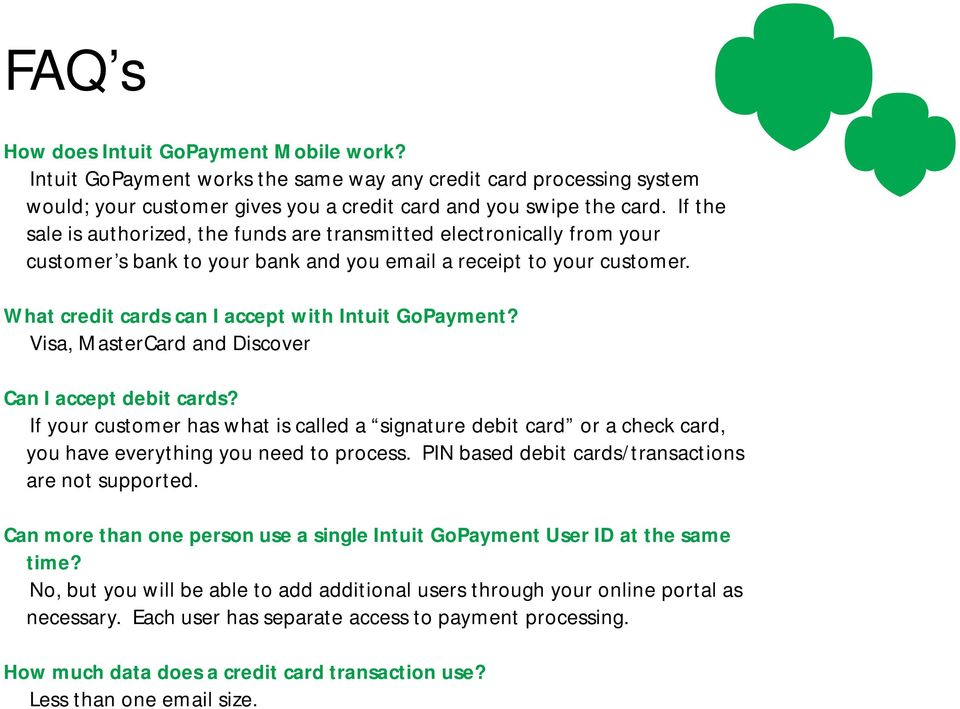 What credit cards can I accept with Intuit GoPayment? Visa, MasterCard and Discover Can I accept debit cards?
