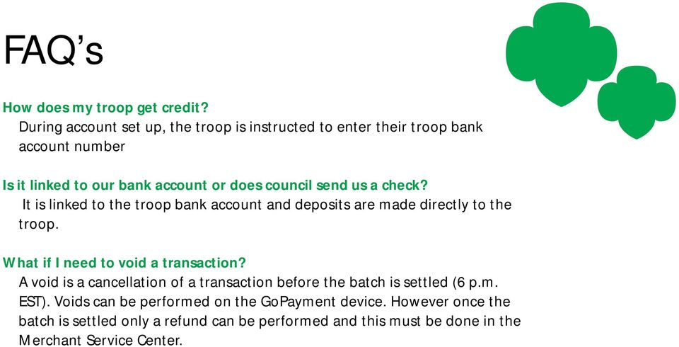 send us a check? It is linked to the troop bank account and deposits are made directly to the troop. What if I need to void a transaction?