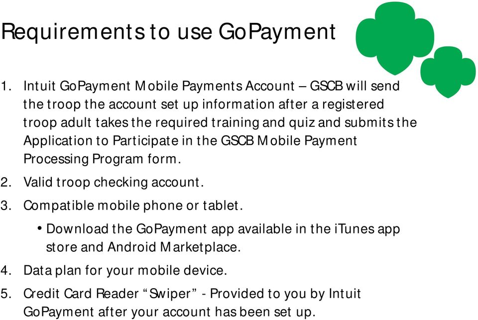 training and quiz and submits the Application to Participate in the GSCB Mobile Payment Processing Program form. 2. Valid troop checking account. 3.