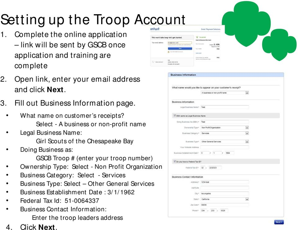 Select - A business or non-profit name Legal Business Name: Girl Scouts of the Chesapeake Bay Doing Business as: GSCB Troop # (enter your troop number) Ownership Type: