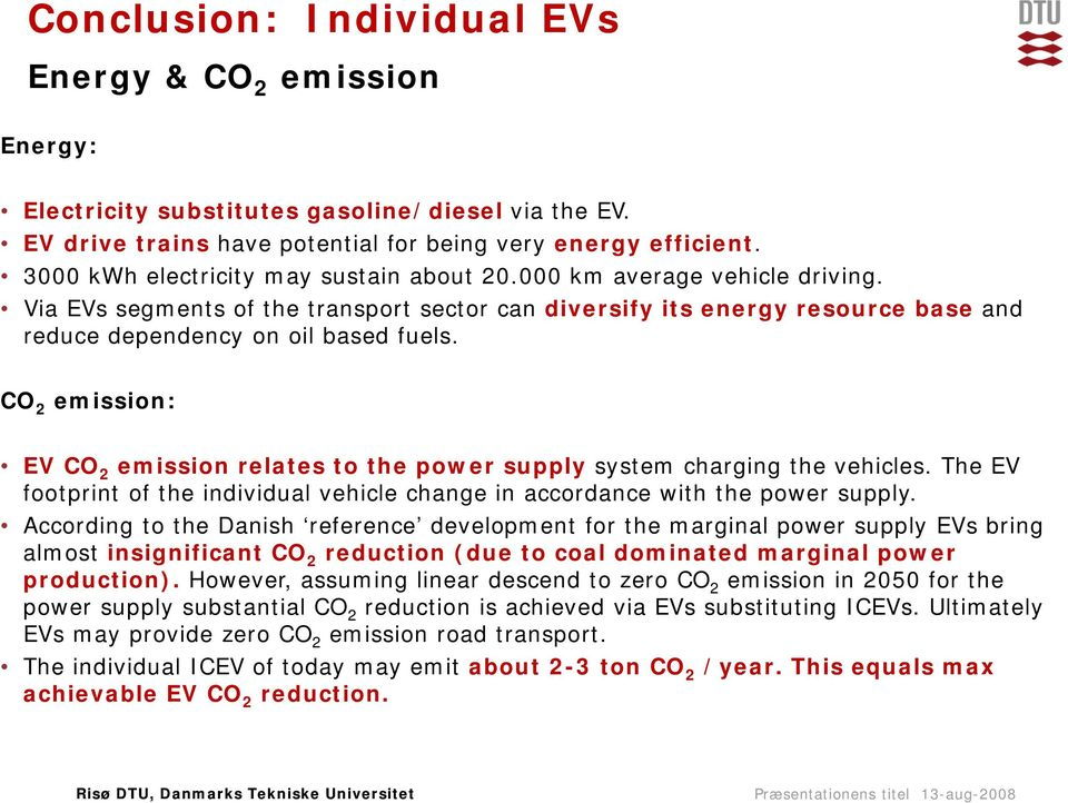 CO 2 emission: EV CO 2 emission relates to the power supply system charging the vehicles. The EV footprint of the individual vehicle change in accordance with the power supply.