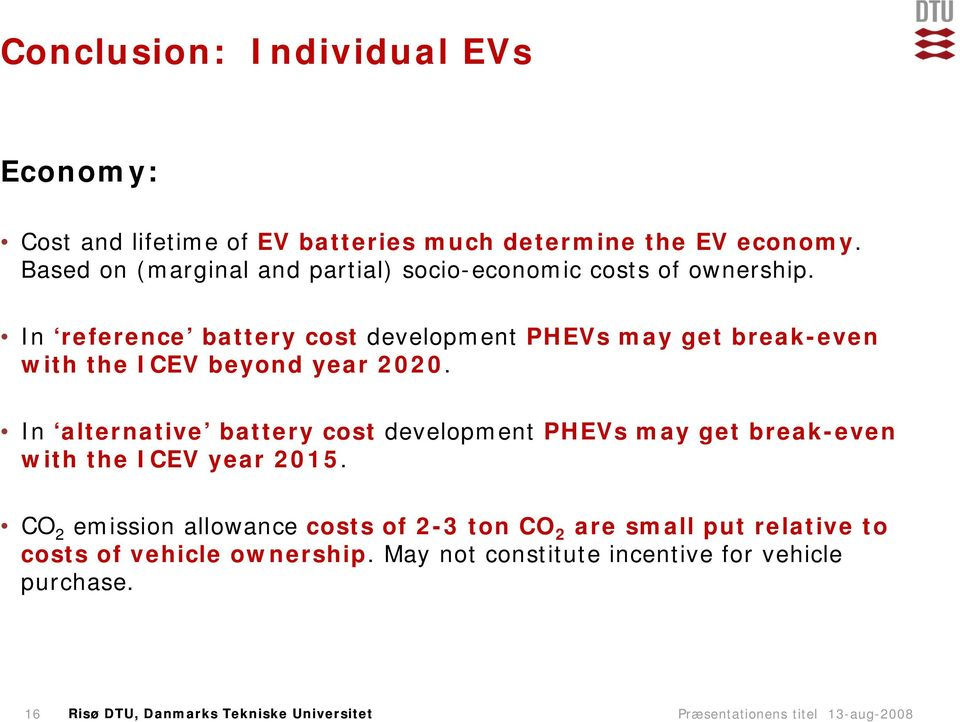 In reference battery cost development PHEVs may get break-even with the ICEV beyond year 2020.