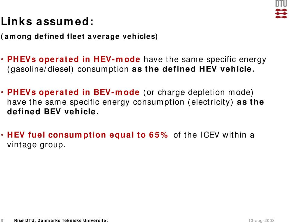 PHEVs operated in BEV-mode (or charge depletion mode) have the same specific energy