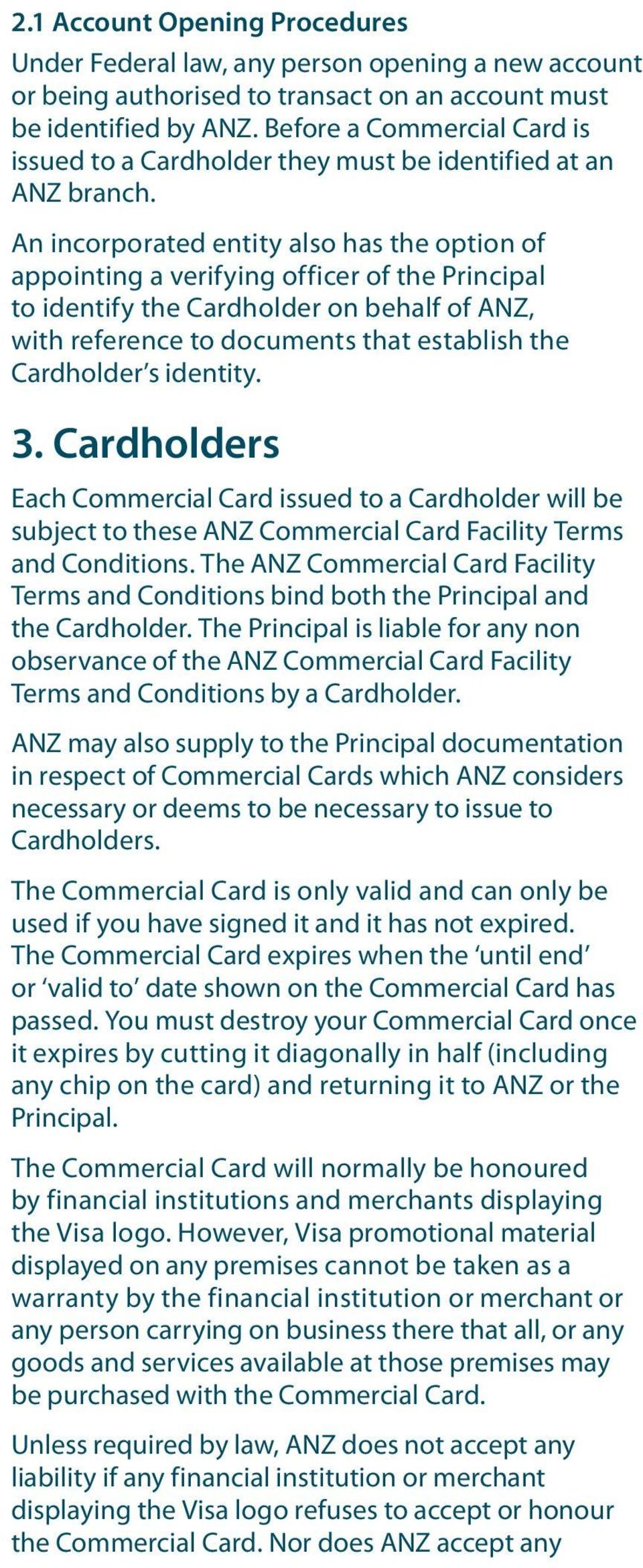 An incorporated entity also has the option of appointing a verifying officer of the Principal to identify the Cardholder on behalf of ANZ, with reference to documents that establish the Cardholder s