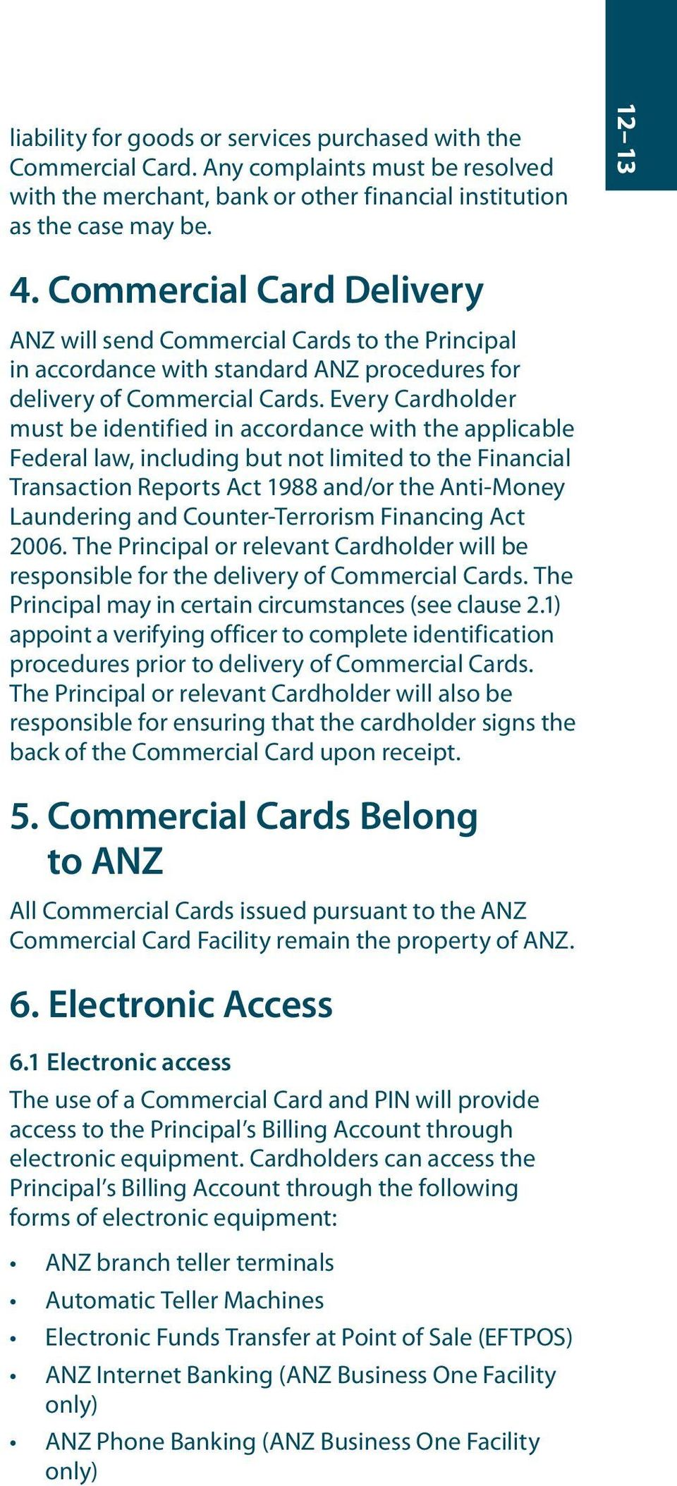 Every Cardholder must be identified in accordance with the applicable Federal law, including but not limited to the Financial Transaction Reports Act 1988 and/or the Anti-Money Laundering and